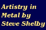 Artistry in                       Metal by Steve Shelby